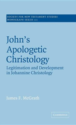 John's Apologetic Christology: Legitimation and Development in Johannine Christology  -     Edited By: John Court     By: James F. McGrath