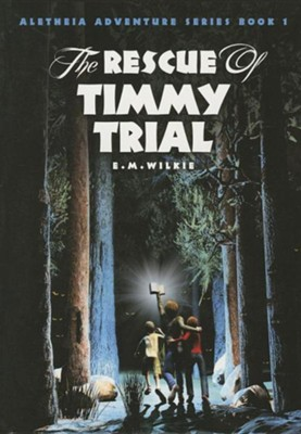 The Rescue of Timmy Trial #1  -     By: E.M. Wilkie