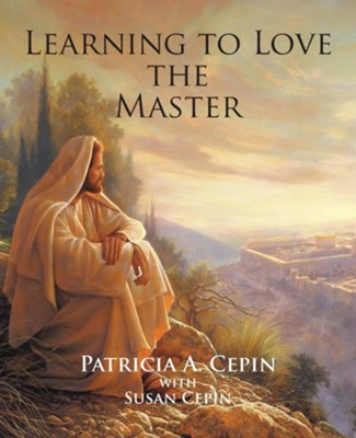 Learning to Love the Master  -     By: Patricia A. Cepin