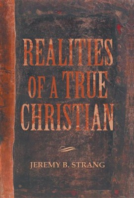 Realities of a True Christian  -     By: Jeremy B. Strang