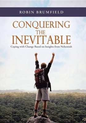Conquering the Inevitable: Coping with Change Based on Insights from Nehemiah  -     By: Robin Brumfield