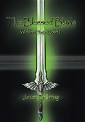 The Blessed Blade: Wielders Saga: Book 1  -     By: Jason Gallaway