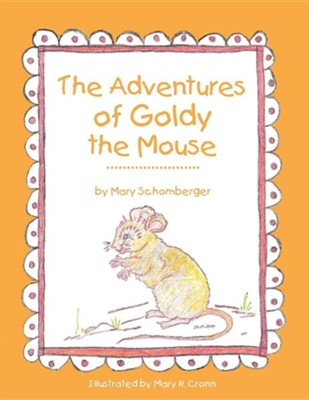The Adventures of Goldy the Mouse  -     By: Mary Schomberger
