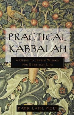 Practical Kabbalah: A Guide to Jewish Wisdom for Everyday Life  -     By: Laibl Wolf