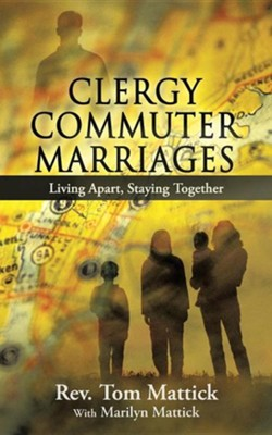 Clergy Commuter Marriages: Living Apart, Staying Together  -     By: Rev. Tom Mattick