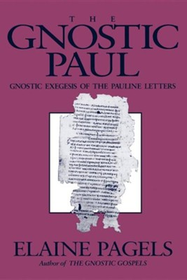 The Gnostic Paul (Gnostic Exegesis of the Pauline Letters)   -     By: Elaine Pagels