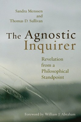 The Agnostic Inquirer: Revelation from a Philosophical Standpoint  -     By: Sandra Menssen, Thomas D. Sullivan