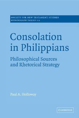 Consolation in Philippians: Philosophical Sources and Rhetorical Strategy  -     Edited By: John Court     By: Paul A. Holloway