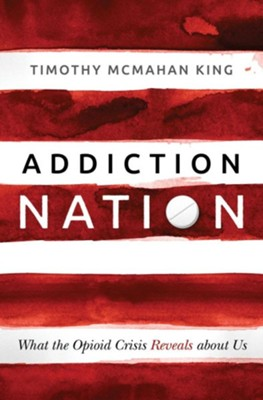 Addiction Nation: What the Opioid Crisis Reveals about Us, Hardcover  -     By: Timothy McMahan King