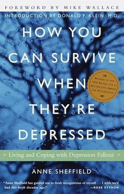 How You Can Survive When They're Depressed: Living and Coping with Depression Fallout  -     By: Anne Sheffield, Mike Wallace, Donald F. Klein