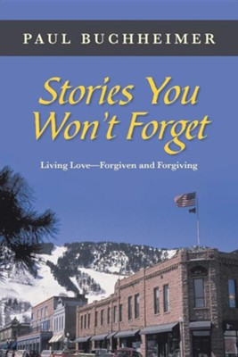 Stories You Won't Forget: Living Love-Forgiven and Forgiving  -     By: Paul Buchheimer