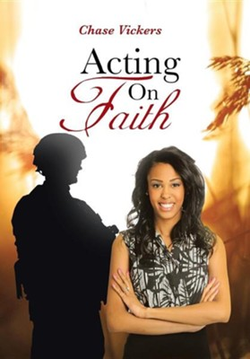 Acting on Faith  -     By: Chase Vickers