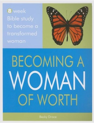 Becoming a Woman of Worth  -     By: Becky Drace