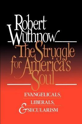 The Struggle for America's Soul: Evangelicals, Liberals, and Secularism  -     By: Robert Wuthnow