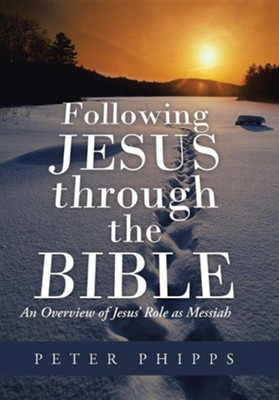 Following Jesus Through the Bible: An Overview of Jesus' Role as Messiah  -     By: Peter Phipps