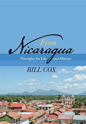 From Nicaragua: Principles for Life and Mission  -     By: Bill Cox