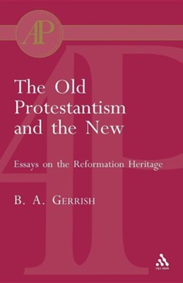 Old Protestantism and the New  -     By: Brian Gerrish