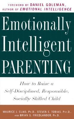Emotionally Intelligent Parenting: How to Raise a Self-Disciplined, Responsible, Socially Skilled Child  -     By: Maurice J. Elias, Steven E. Tobias, Brian S. Friedlander