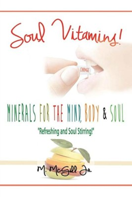 Soul Vitamins: Minerals for the Mind, Body and Soul  -     By: Michael McGill Jr.