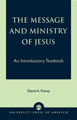 The Message and Ministry of Jesus: An Introductory Textbook  -     By: David A. Fiensy
