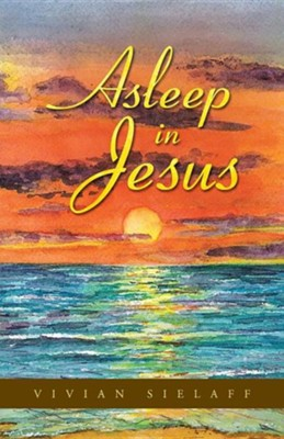 Asleep in Jesus  -     By: Vivian Sielaff