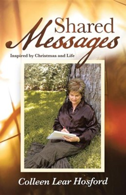 Shared Messages: Inspired by Christmas and Life  -     By: Colleen Lear Hosford