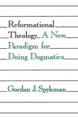 Reformational Theology: A New Paradigm for Doing Dogmatics  -     By: Gordon J. Spykman