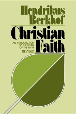 Christian Faith: An Introduction to the Study of the FaithRevised Edition  -     By: Hendrikus Berkhof, Sierd Woudstra