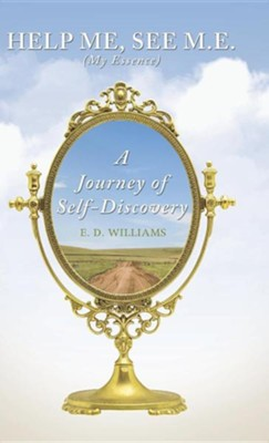 Help Me, See M.E. (My Essence): A Journey of Self-Discovery  -     By: E.D. Williams