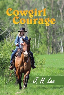 Cowgirl Courage  -     By: J.H. Lee