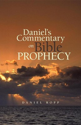 Daniel's Commentary on Bible Prophecy  -     By: Daniel Ropp