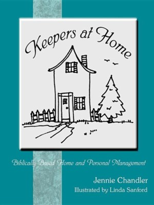 Keepers at Home: Biblically-Based Home and Personal Management  -     By: Jennie Chandler