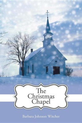 The Christmas Chapel  -     By: Barbara Johnson Witcher