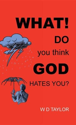 What! Do You Think God Hates You?  -     By: W.D. Taylor