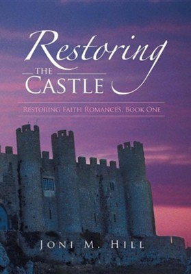 Restoring the Castle: Restoring Faith Romances, Book One  -     By: Joni M. Hill