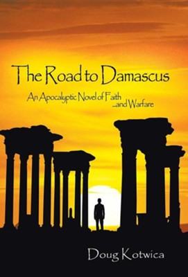 The Road to Damascus: An Apocalyptic Novel of Faith and Warfare  -     By: Doug Kotwica