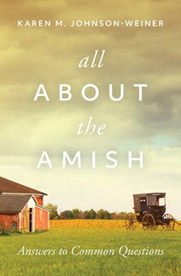 All about the Amish: Answers to Common Questions  -     By: Karen Johnson-Weiner