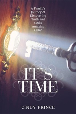 It's Time: A Family's Journey of Discovering Truth and God's Amazing Grace  -     By: Cindy Prince