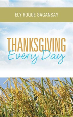 Thanksgiving Every Day  -     By: Ely Roque Sagansay