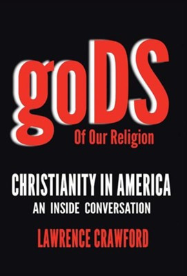Gods of Our Religion: Christianity in America: An Inside Conversation  -     By: Lawrence Crawford