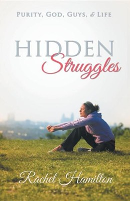 Hidden Struggles: Purity, God, Guys and Life  -     By: Rachel Hamilton