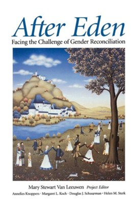 After Eden: Facing the Challenge of Gender Reconciliation  -     Edited By: Mary Stewart Van Leeuwen, Helen M. Sterk, Annelies Knoppers     By: Mary Stewart Van Leeuwen(ED.), Helen M. Sterk(ED.) & Annelies Knoppers(ED.)