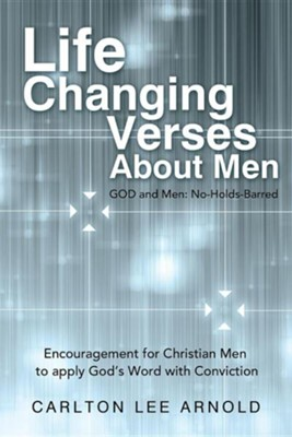 Life-Changing Verses about Men: Encouragement for Christian Men to Apply God's Word with Conviction  -     By: Carlton Lee Arnold