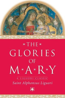 The Glories of Mary    -     By: Alphonsus Liguori