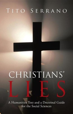 Christians' Lies: A Humanities Text and a Doctrinal Guide for the Social Sciences  -     By: Tito Serrano