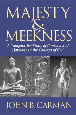 Majesty and Meekness: A Comparative Study of Contrast and Harmony in the Concept of God  -     By: John B. Carman