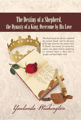 The Destiny of a Shepherd, the Dynasty of a King, Overcome by His Love  -     By: Youlanda Washington
