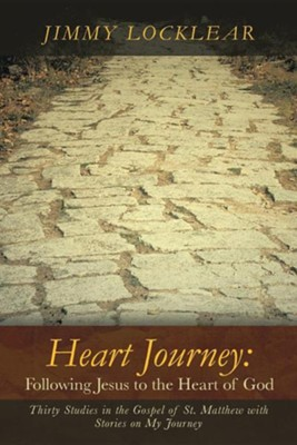 Heart Journey: Following Jesus to the Heart of God: Thirty Studies in the Gospel of St. Matthew with Stories on My Journey  -     By: Jimmy Locklear