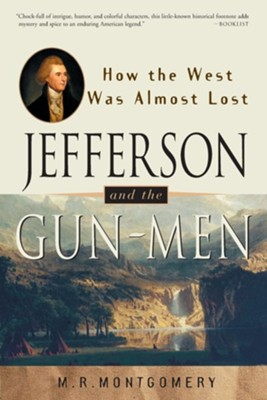 Jefferson and the Gun-Men: How the West Was Almost Lost  -     By: M.R. Montgomery