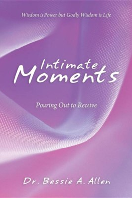 Intimate Moments: Pouring Out to Receive  -     By: Dr. Bessie A. Allen